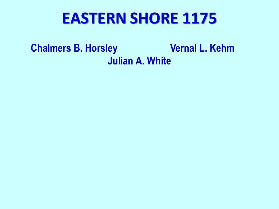 EASTERN SHORE 1175 Chalmers B. HorsleyVernal L. Kehm Julian A. White