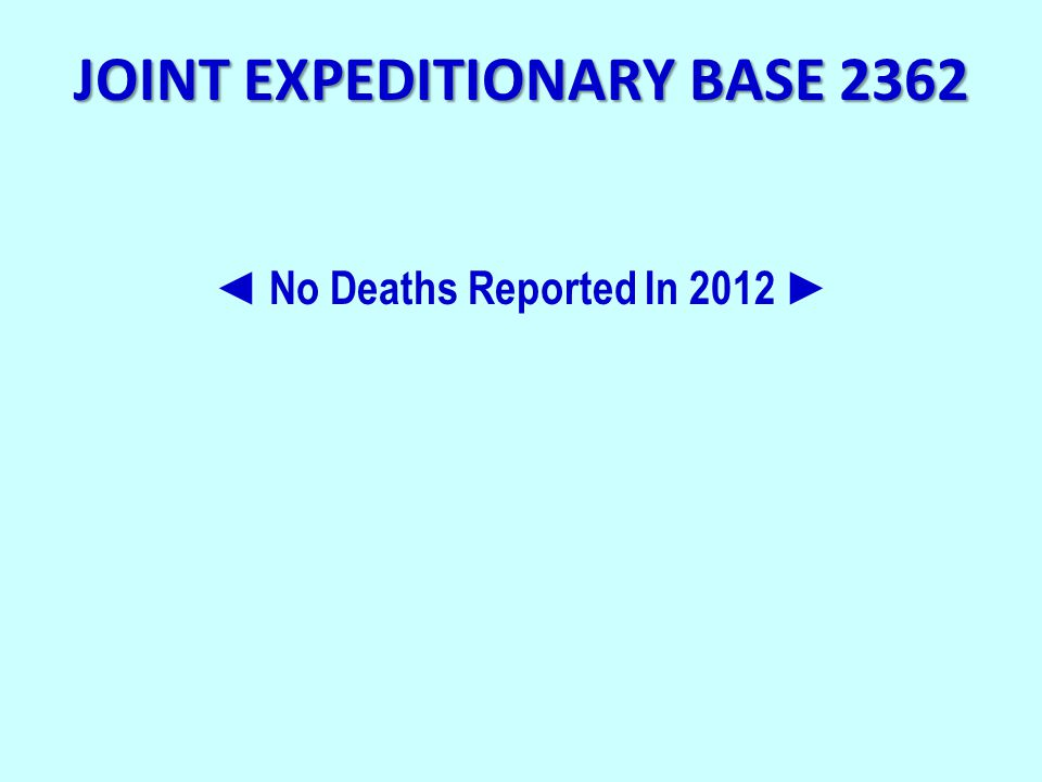 JOINT EXPEDITIONARY BASE 2362 ◄ No Deaths Reported In 2012 ►