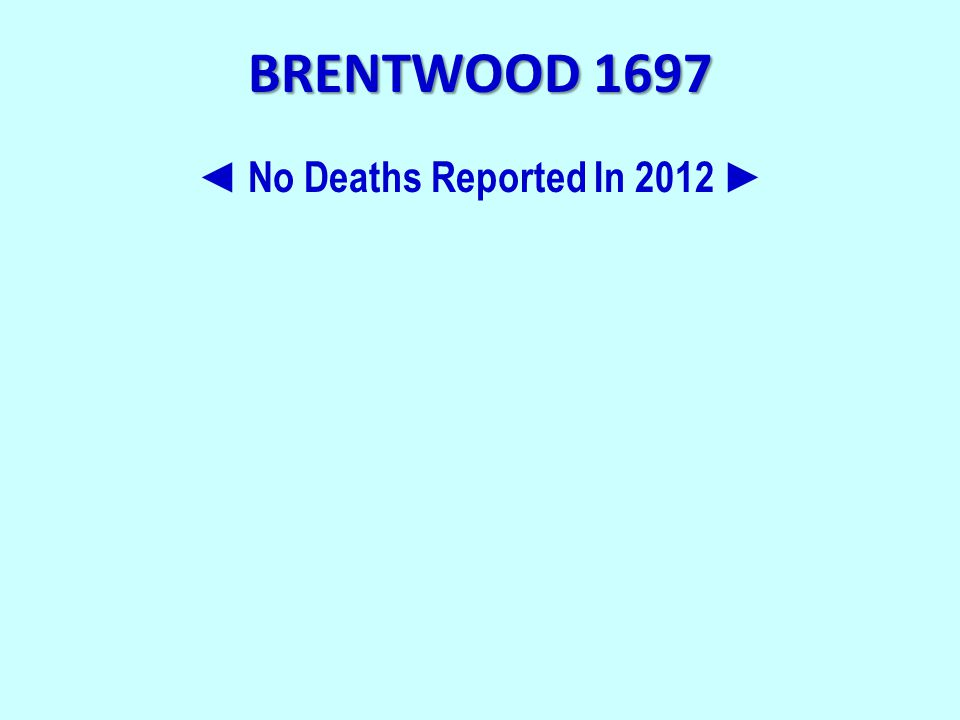 BRENTWOOD 1697 ◄ No Deaths Reported In 2012 ►