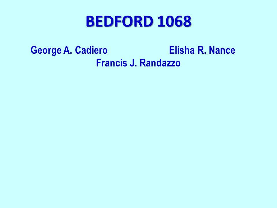 BEDFORD 1068 George A. CadieroElisha R. Nance Francis J. Randazzo
