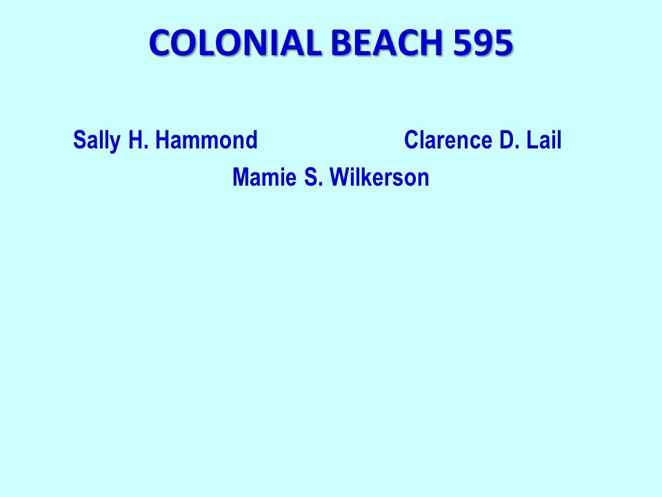 COLONIAL BEACH 595 Sally H. HammondClarence D. Lail Mamie S. Wilkerson