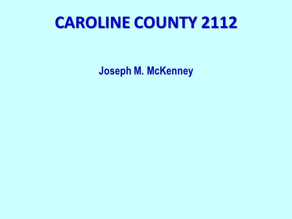 CAROLINE COUNTY 2112 Joseph M. McKenney