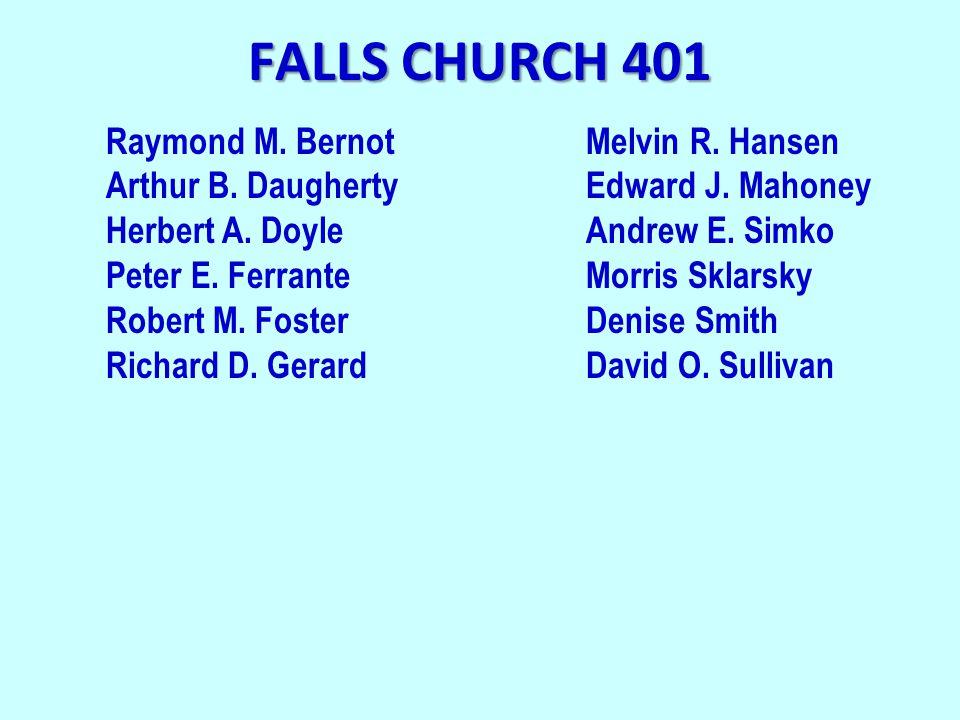 FALLS CHURCH 401 Raymond M. BernotMelvin R. Hansen Arthur B.