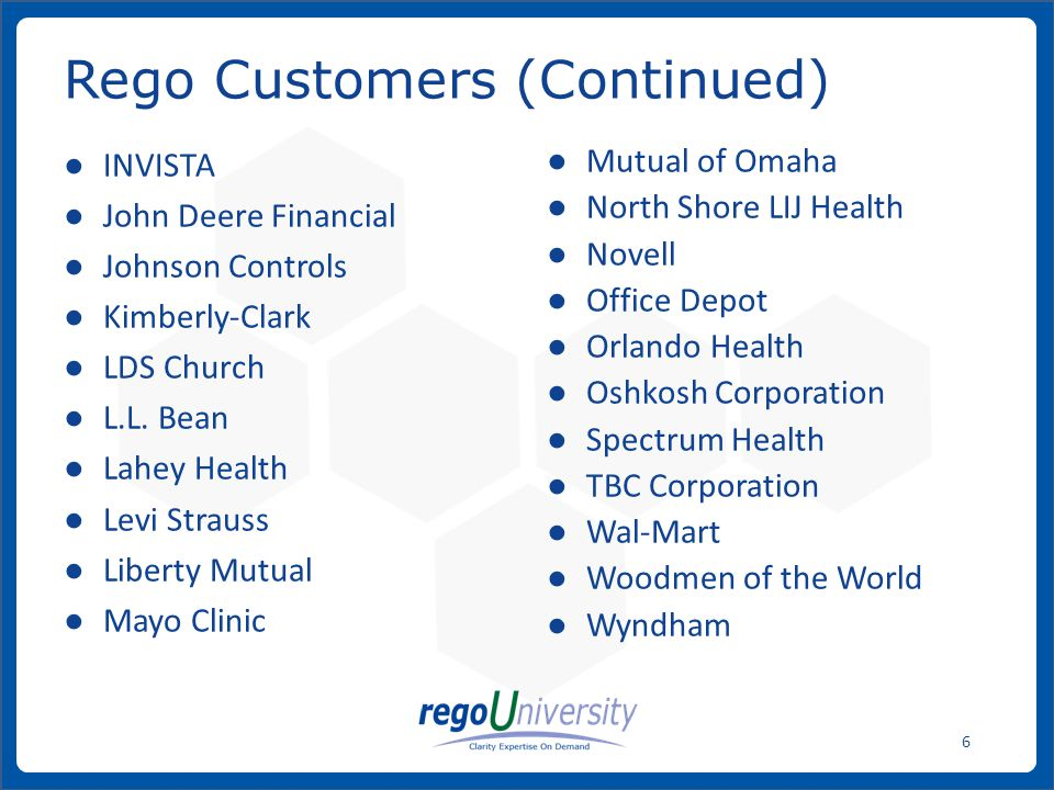 www.regoconsulting.comPhone: 1-888-813-0444 7 ● Avery Dennison ● Campbell Soup Company ● Carter Consulting ● Charles Schwab ● DIRECTV ● HCSC ● Lincoln Electric ● Micro Programmers ● MTD Products ● Orlando Utilities Commission ● Staples ● Ohio State University Medical Center ● Turner Broadcasting System ● Visa, Inc.