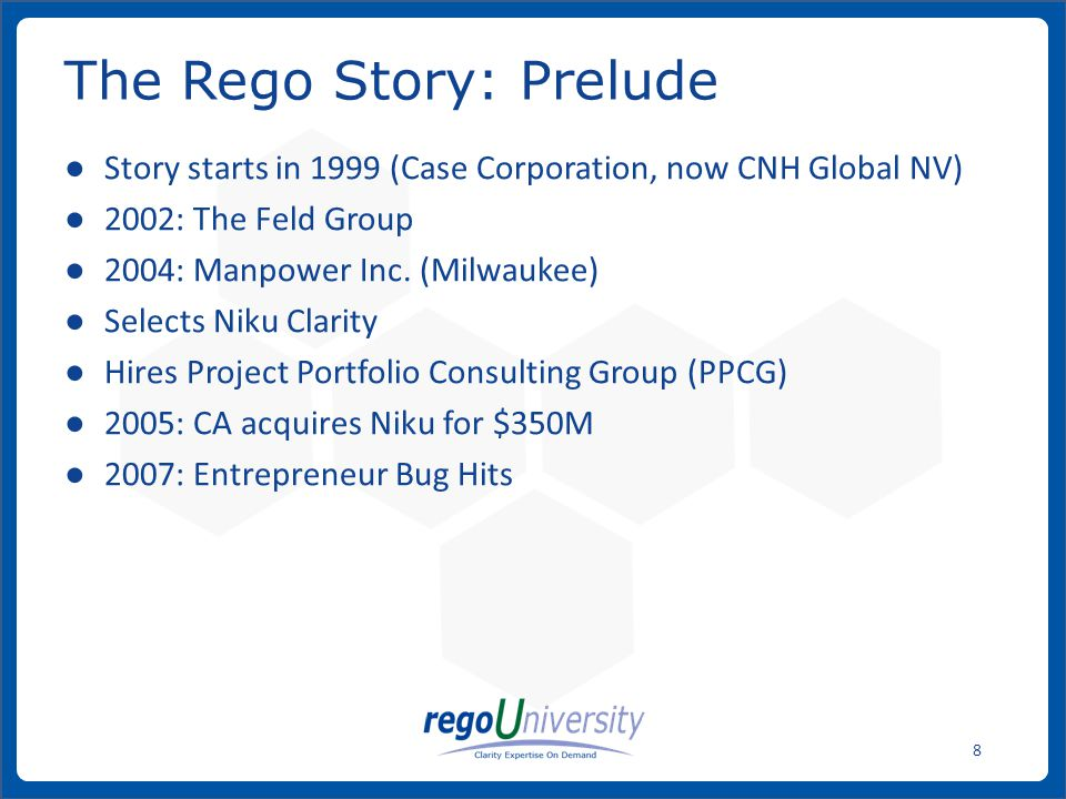www.regoconsulting.comPhone: 1-888-813-0444 9 ● Rego launched in 2007 by Dan Greer and Brian Wuenstel ● HQ in WI ● Most early clients were in WI or IL ● Partnership with CA ● Reputation begins to emerge Act II – The Early Years