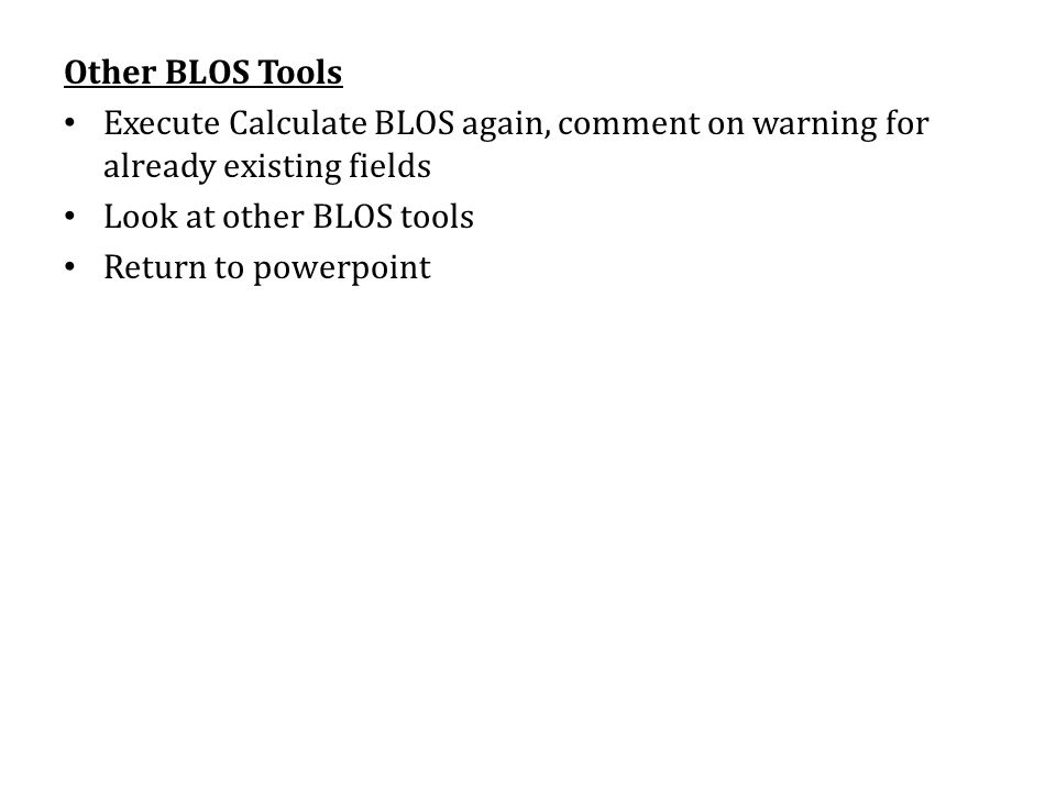 Other BLOS Tools Execute Calculate BLOS again, comment on warning for already existing fields Look at other BLOS tools Return to powerpoint