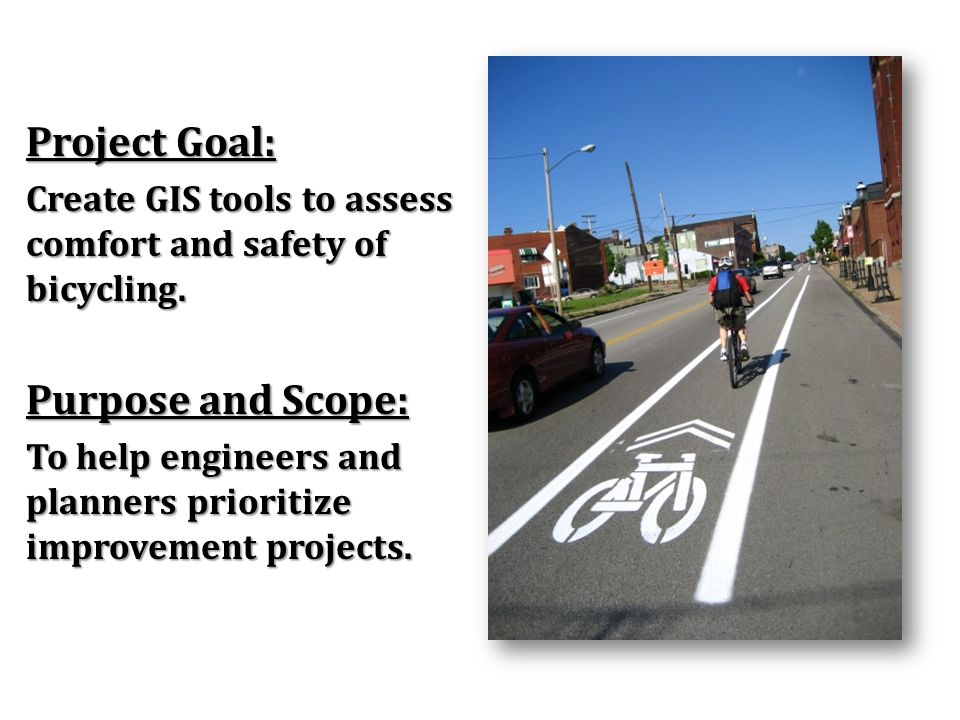 Project Goal: Create GIS tools to assess comfort and safety of bicycling.
