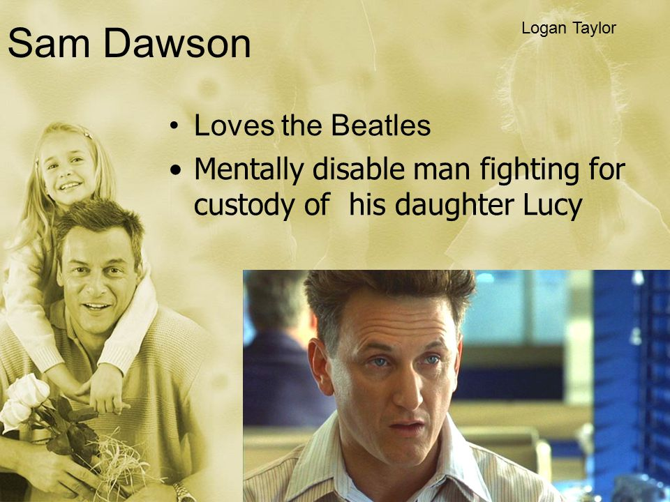 Sam Dawson Loves the Beatles Mentally disable man fighting for custody of his daughter Lucy Logan Taylor