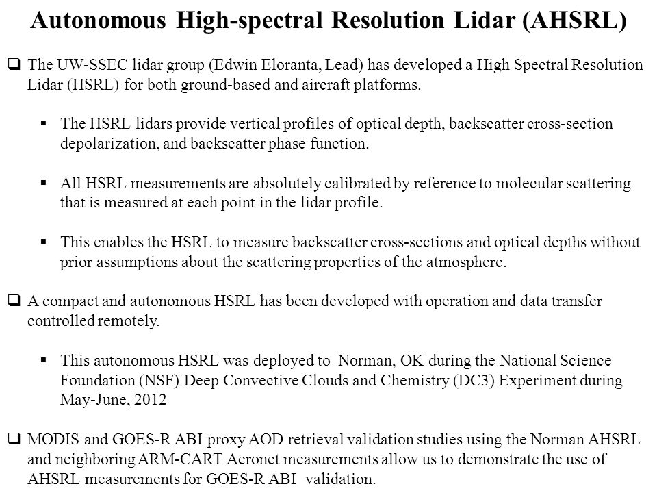 Autonomous High-spectral Resolution Lidar (AHSRL)  The UW-SSEC lidar group (Edwin Eloranta, Lead) has developed a High Spectral Resolution Lidar (HSRL) for both ground-based and aircraft platforms.