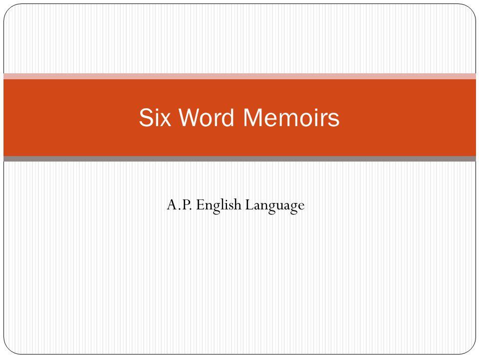 A.P. English Language Six Word Memoirs