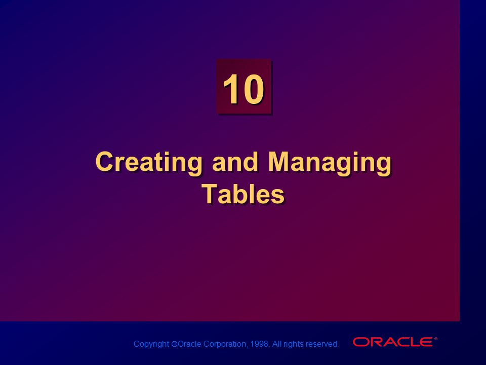 Copyright  Oracle Corporation, 1998. All rights reserved. 10 Creating and Managing Tables