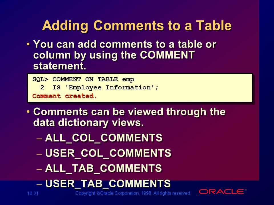 10-21 Copyright  Oracle Corporation, 1998. All rights reserved. Adding Comments to a Table You can add comments to a table or column by using the COM