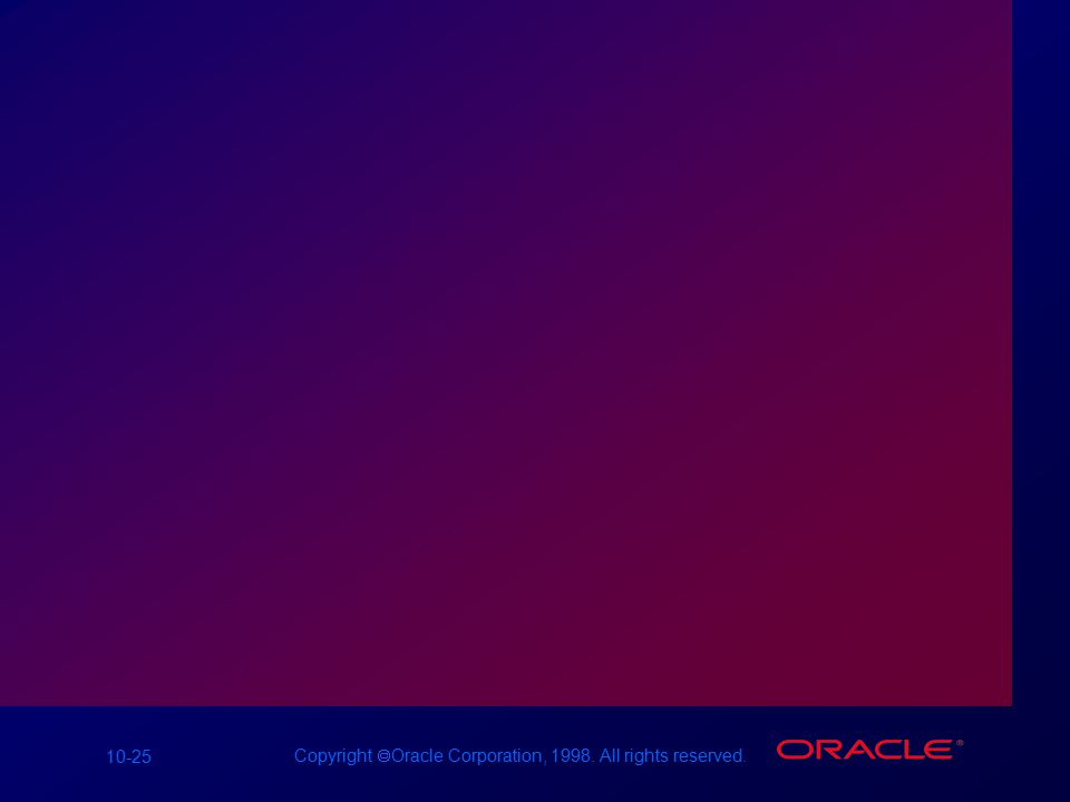10-25 Copyright  Oracle Corporation, 1998. All rights reserved.