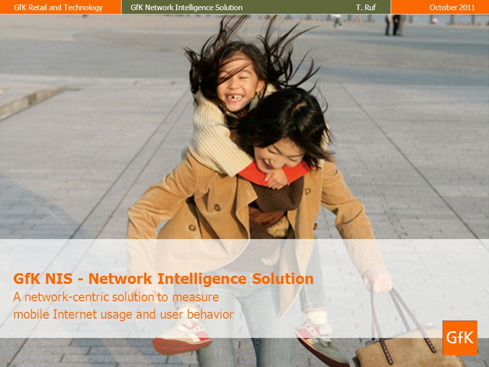GfK Retail and TechnologyGfK Network Intelligence Solution T. RufOctober 2011 GfK NIS - Network Intelligence Solution A network-centric solution to me