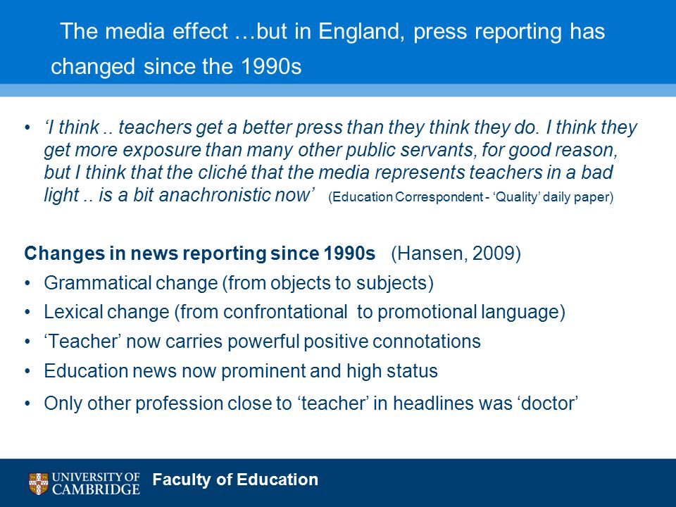 Faculty of Education The media effect …but in England, press reporting has changed since the 1990s 'I think..