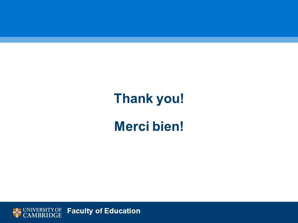 Faculty of Education Thank you! Merci bien!