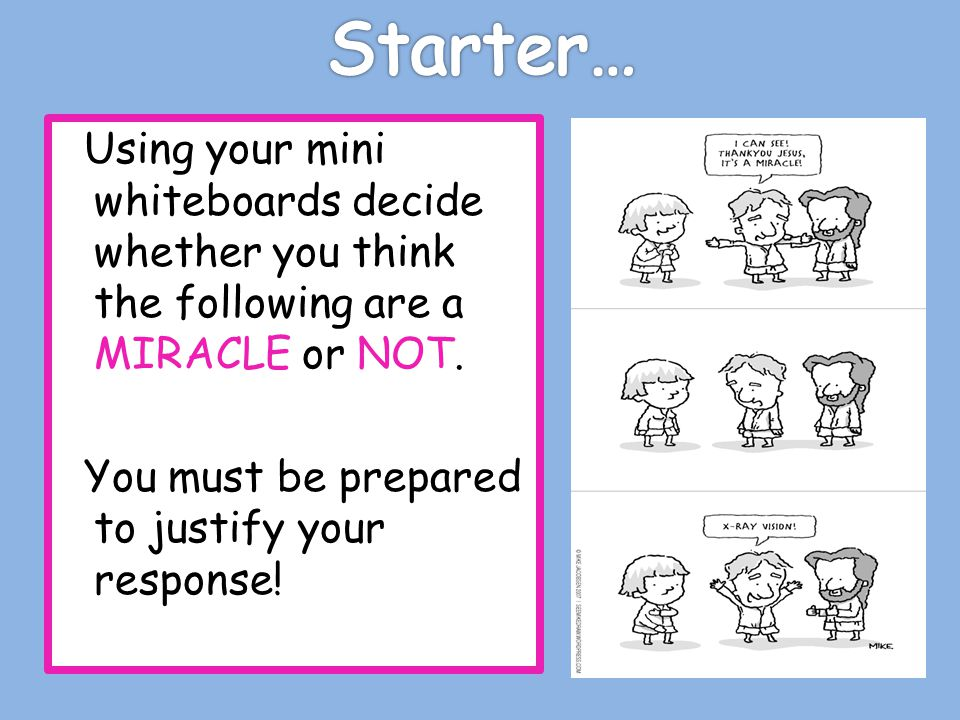 Using your mini whiteboards decide whether you think the following are a MIRACLE or NOT.