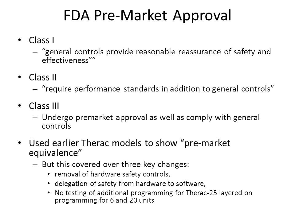 "FDA Pre-Market Approval Class I – ""general controls provide reasonable reassurance of safety and effectiveness"""" Class II – ""require performance stand"