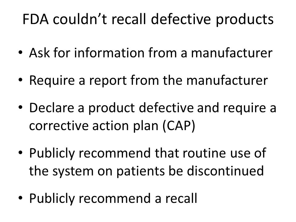FDA couldn't recall defective products Ask for information from a manufacturer Require a report from the manufacturer Declare a product defective and