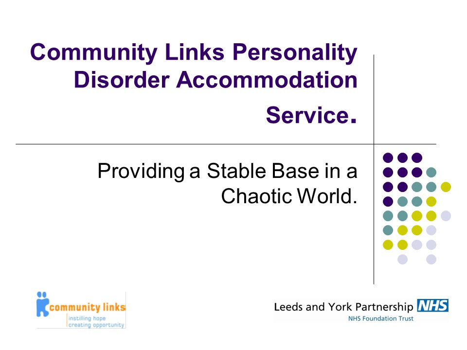 Community Links Personality Disorder Accommodation Service.