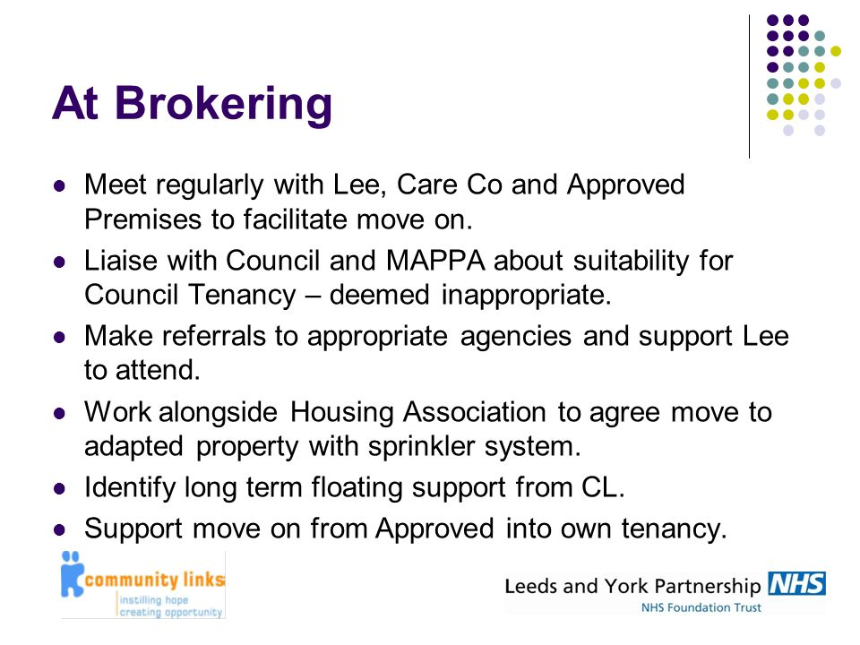 At Brokering Meet regularly with Lee, Care Co and Approved Premises to facilitate move on.