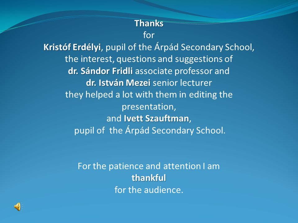 Thanks for Kristóf Erdélyi Kristóf Erdélyi, pupil of the Árpád Secondary School, the interest, questions and suggestions of dr.