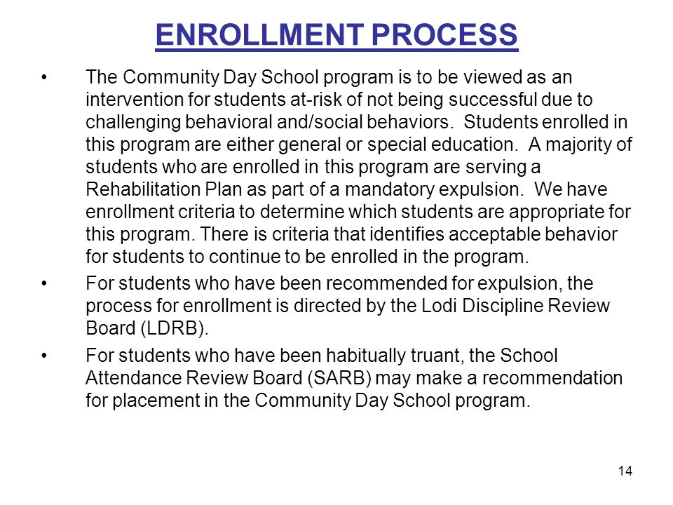 14 ENROLLMENT PROCESS The Community Day School program is to be viewed as an intervention for students at-risk of not being successful due to challeng