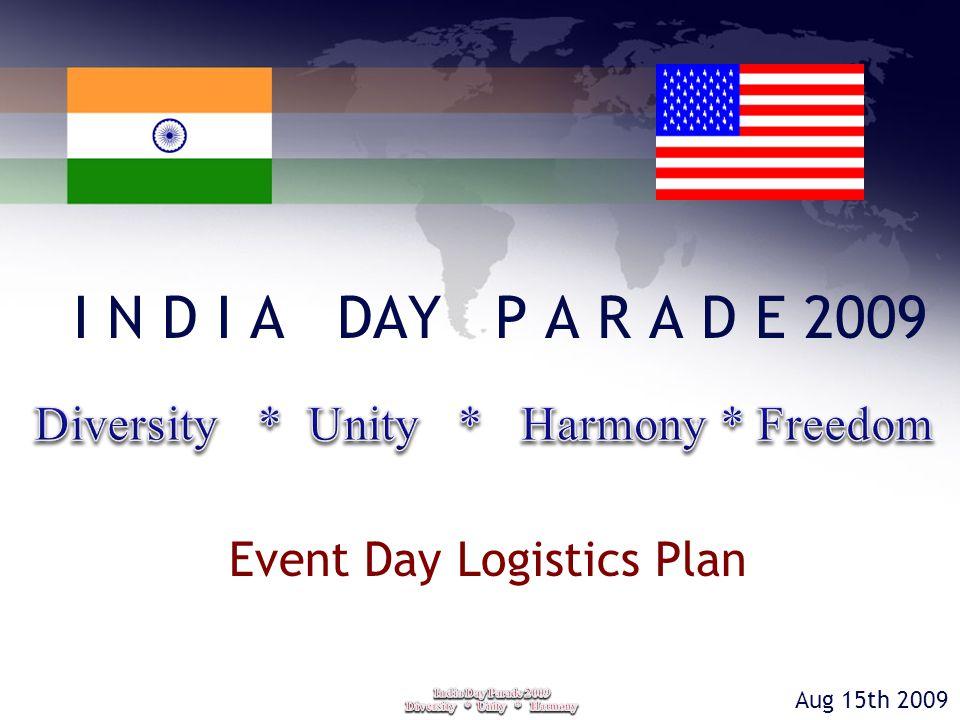 I N D I A DAY P A R A D E 2009 Event Day Logistics Plan Aug 15th 2009