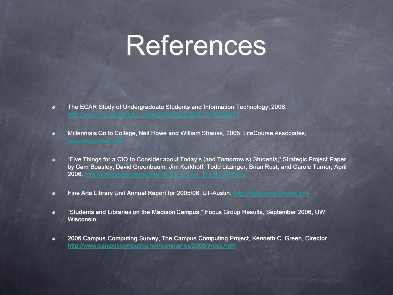 References The ECAR Study of Undergraduate Students and Information Technology, 2006. http://www.educause.edu/LibraryDetailPage/666?ID=ERS0607 http://