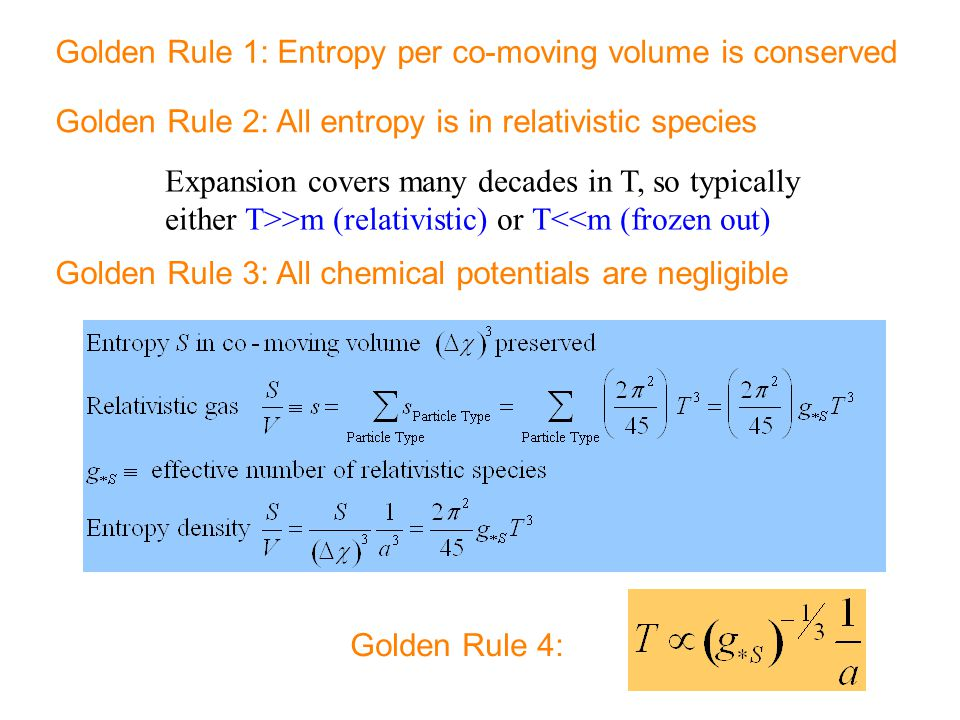 Golden Rule 1: Entropy per co-moving volume is conserved Golden Rule 3: All chemical potentials are negligible Golden Rule 2: All entropy is in relati