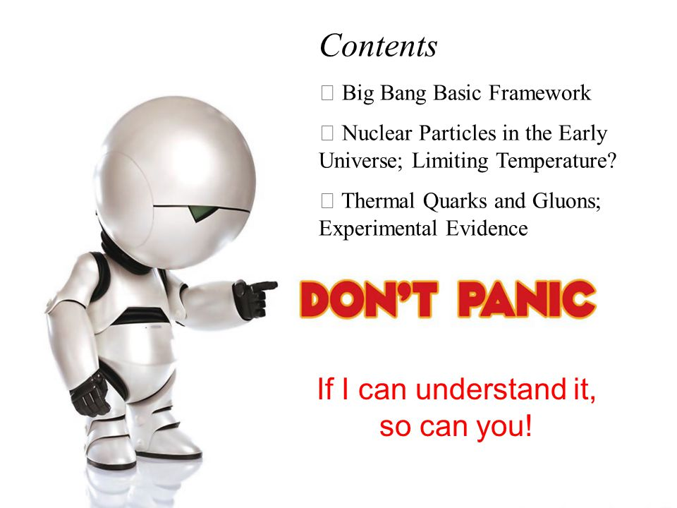 Contents Big Bang Basic Framework Nuclear Particles in the Early Universe; Limiting Temperature? Thermal Quarks and Gluons; Experimental Evidence If I