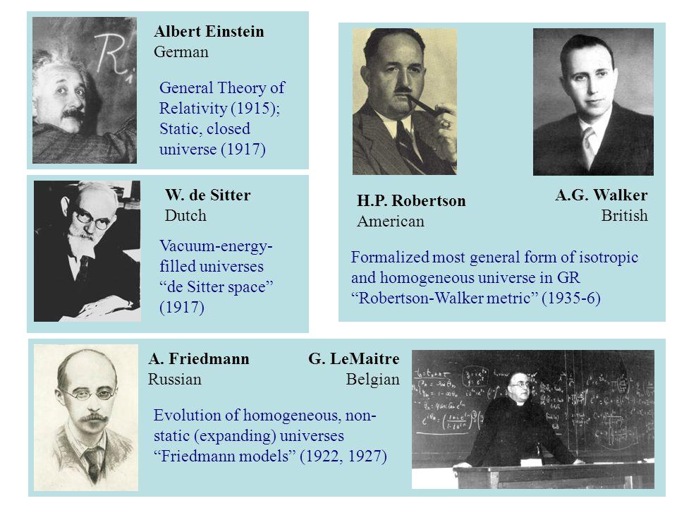 H.P. Robertson American A.G. Walker British W. de Sitter Dutch Albert Einstein German A.