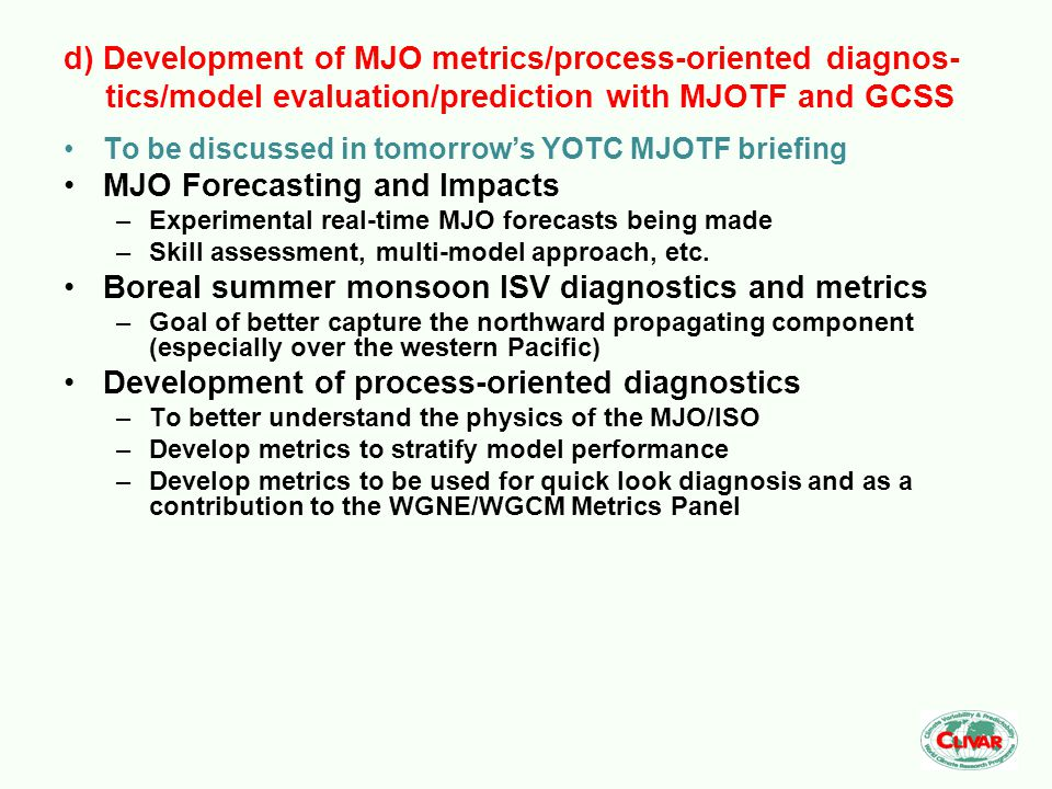 To be discussed in tomorrow's YOTC MJOTF briefing MJO Forecasting and Impacts –Experimental real-time MJO forecasts being made –Skill assessment, multi-model approach, etc.