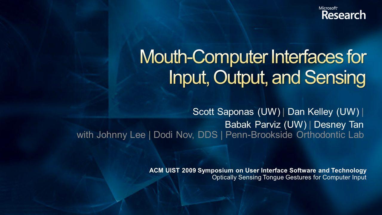 Scott Saponas (UW) | Dan Kelley (UW) | Babak Parviz (UW) | Desney Tan with Johnny Lee | Dodi Nov, DDS | Penn-Brookside Orthodontic Lab