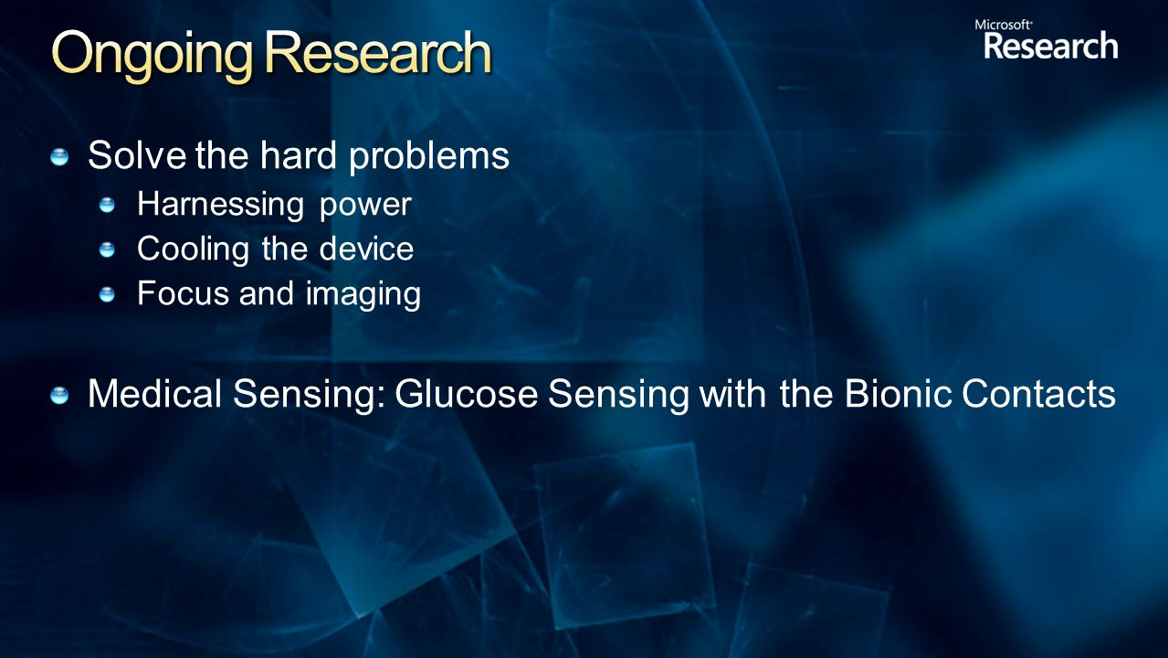 Solve the hard problems Harnessing power Cooling the device Focus and imaging Medical Sensing: Glucose Sensing with the Bionic Contacts