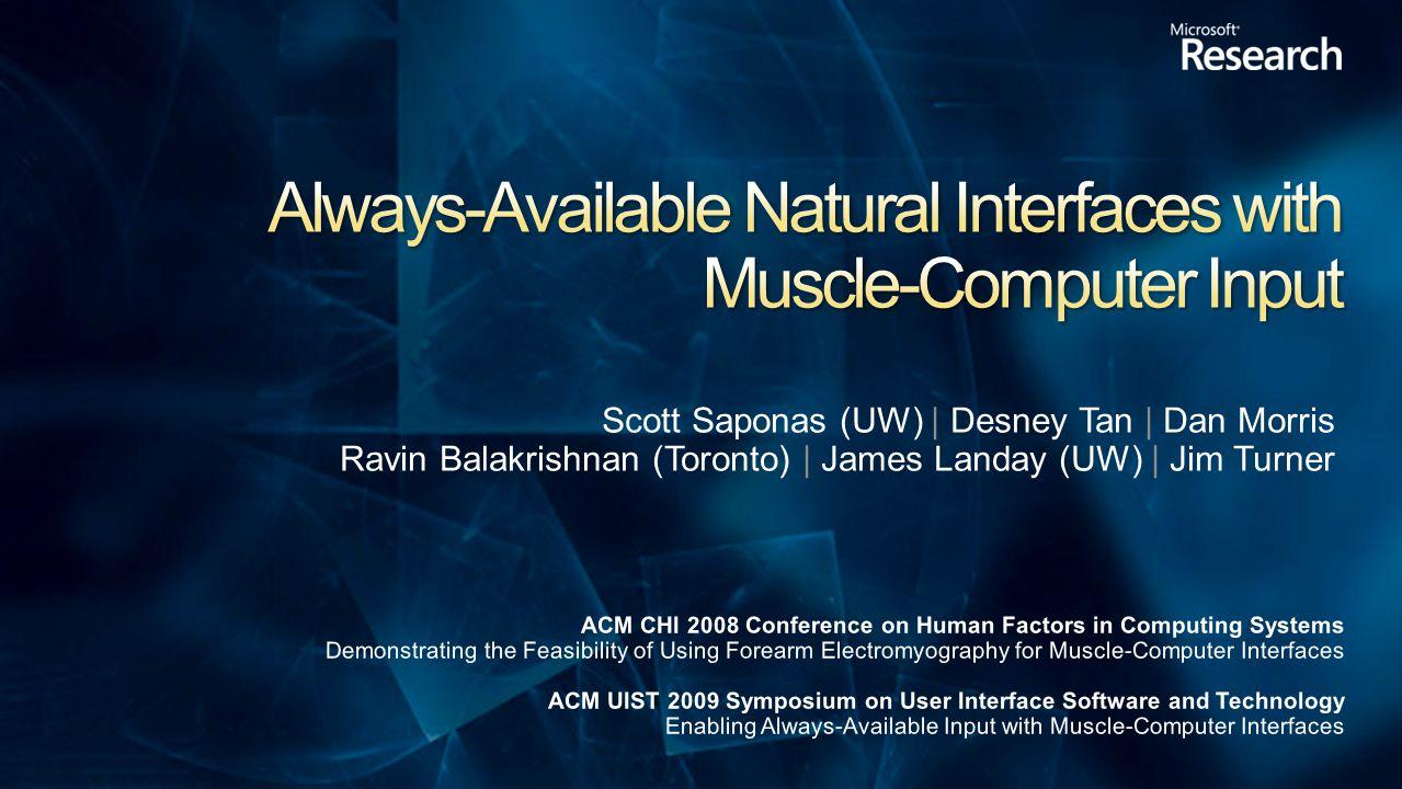 Scott Saponas (UW) | Desney Tan | Dan Morris Ravin Balakrishnan (Toronto) | James Landay (UW) | Jim Turner