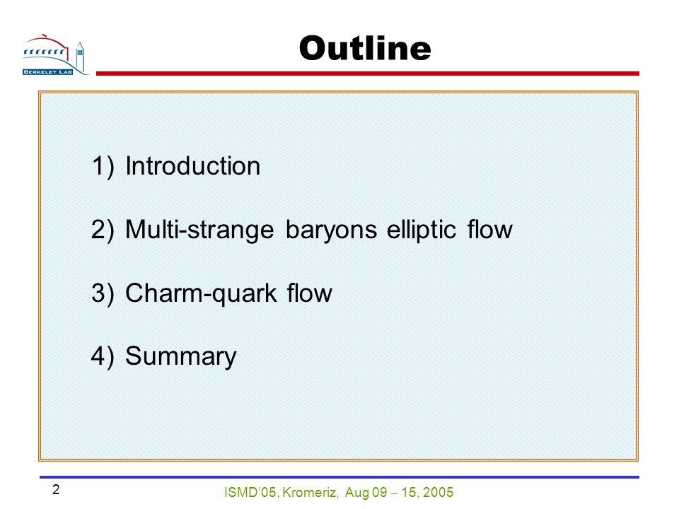 ISMD'05, Kromeriz, Aug 09  15, 2005 2 Outline 1)Introduction 2)Multi-strange baryons elliptic flow 3)Charm-quark flow 4)Summary