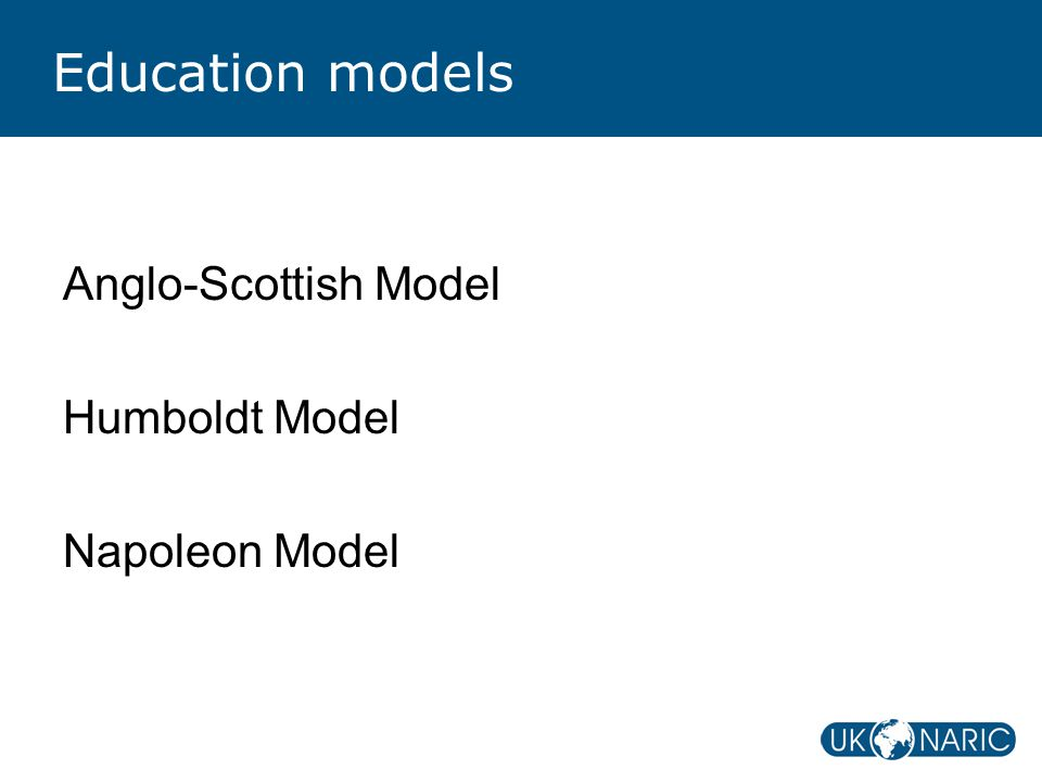 Education models Anglo-Scottish Model Humboldt Model Napoleon Model