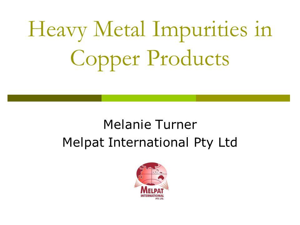 Heavy Metal Impurities in Copper Products Melanie Turner Melpat International Pty Ltd