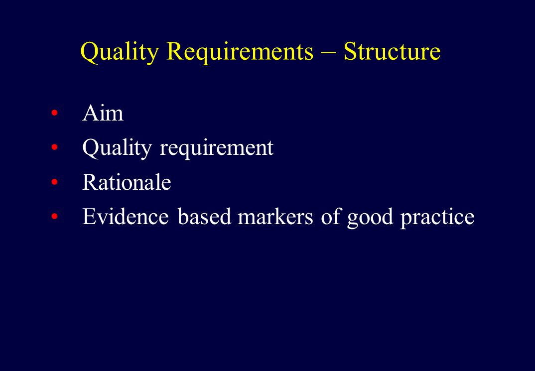 Quality Requirements – Structure Aim Quality requirement Rationale Evidence based markers of good practice