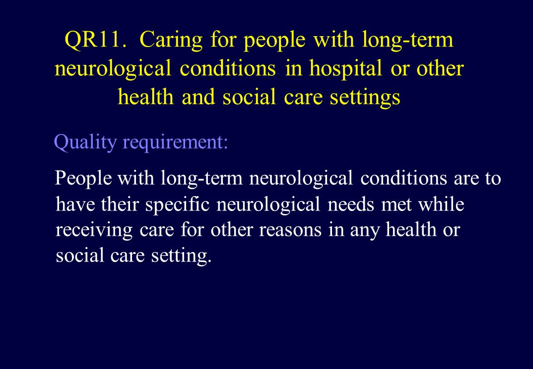 QR11. Caring for people with long-term neurological conditions in hospital or other health and social care settings Quality requirement: People with l
