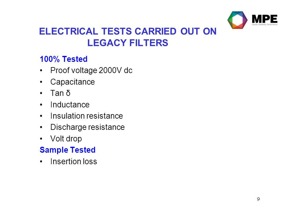 9 ELECTRICAL TESTS CARRIED OUT ON LEGACY FILTERS 100% Tested Proof voltage 2000V dc Capacitance Tan δ Inductance Insulation resistance Discharge resis