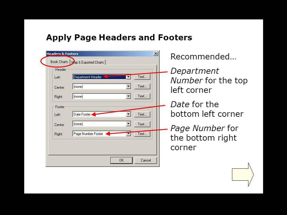 Recommended… Department Number for the top left corner Date for the bottom left corner Page Number for the bottom right corner Apply Page Headers and Footers