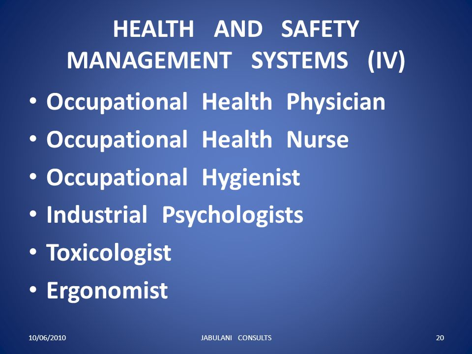 HEALTH AND SAFETY MANAGEMENT SYSTEMS (IV) Occupational Health Physician Occupational Health Nurse Occupational Hygienist Industrial Psychologists Toxi