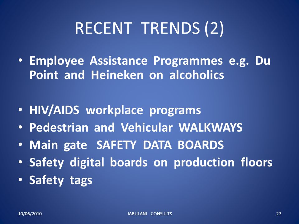 RECENT TRENDS (2) Employee Assistance Programmes e.g. Du Point and Heineken on alcoholics HIV/AIDS workplace programs Pedestrian and Vehicular WALKWAY