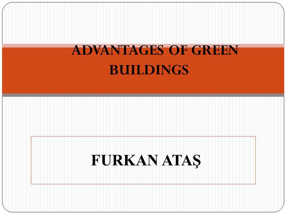 ADVANTAGES OF GREEN BUILDINGS FURKAN ATAŞ