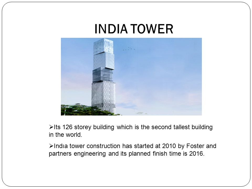 INDIA TOWER  Its 126 storey building which is the second tallest building in the world.  Indıa tower construction has started at 2010 by Foster and