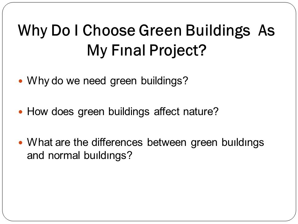Why Do I Choose Green Buildings As My Fınal Project? Why do we need green buildings? How does green buildings affect nature? What are the differences