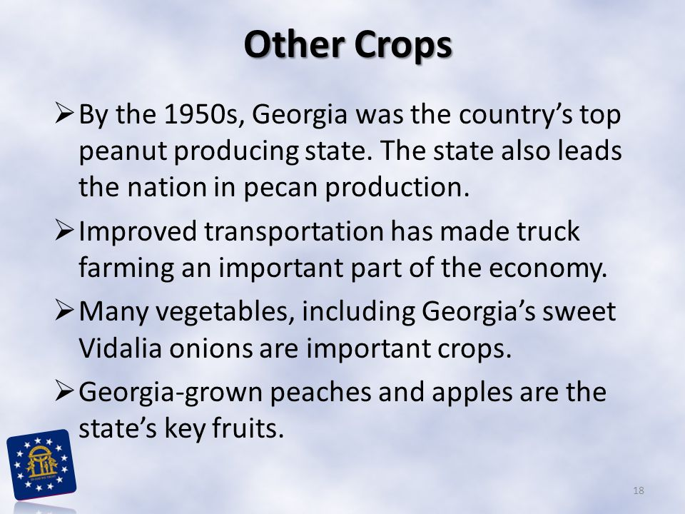 Other Crops  By the 1950s, Georgia was the country's top peanut producing state. The state also leads the nation in pecan production.  Improved tran