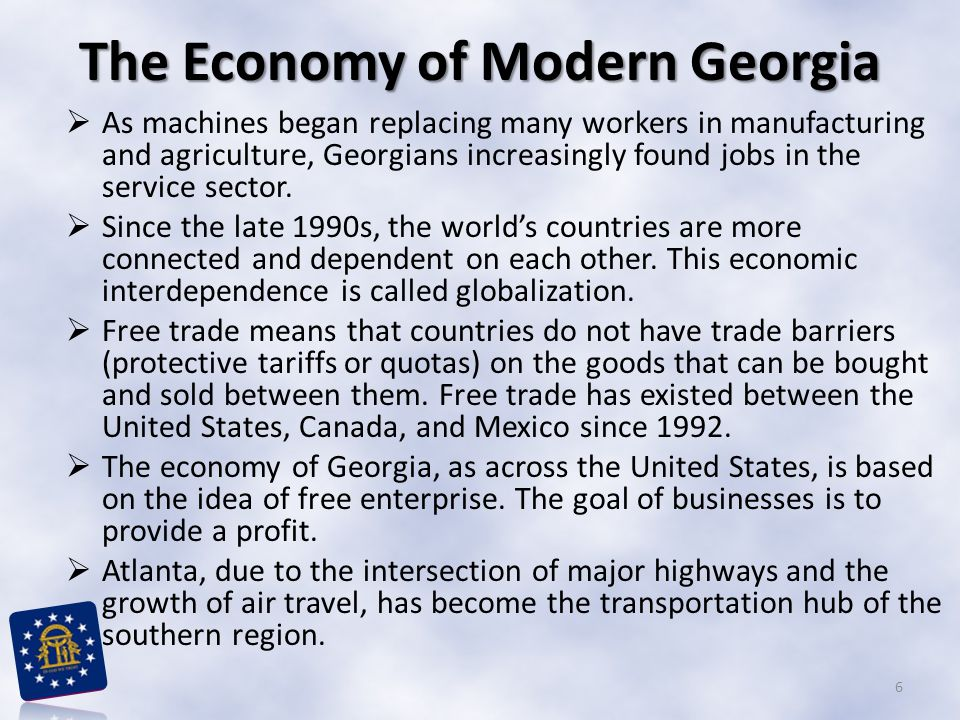 The Economy of Modern Georgia  As machines began replacing many workers in manufacturing and agriculture, Georgians increasingly found jobs in the se